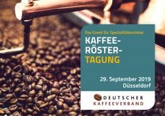 """Mehr Erfolg durch Kaffee! – Potenziale (er)kennen und nutzen / """"Kaffeeröster-Tagung"""" und Tagung """"Kaffee im Außer-Haus-Markt"""" des Deutschen Kaffeeverbandes am 29. und 30. September 2019 in Düsseldorf"""